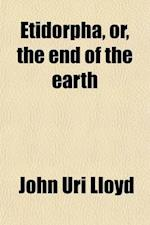 Etidorpha, Or, the End of the Earth; The Strange History of a Mysterious Being and the Account of a Remarkable Journey, as Communicated in Manuscript af John Uri 1849-1936 Lloyd