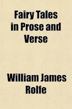 Fairy Tales in Prose and Verse; Selected from Early and Recent Literature af William James Rolfe