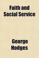 Faith and Social Service; Eight Lectures Delivered Before the Lowell Institute af George Hodges