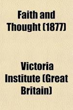Faith and Thought Volume 10; Journal of the Victoria Institute af Victoria Institute (Great Britain), Victoria Institute
