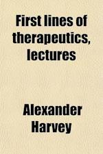 First Lines of Therapeutics, Lectures af Alexander Harvey