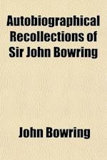 Autobiographical Recollections of Sir John Bowring (Volume 1) af John Bowring, John Bowring