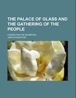 The Palace of Glass and the Gathering of the People; A Book for the Exhibition af John Stoughton
