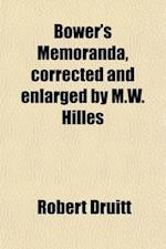 Bower's Memoranda, Corrected and Enlarged by M.W. Hilles af Robert Druitt