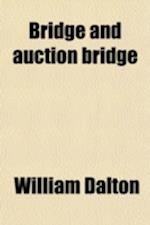 Bridge and Auction Bridge af William Dalton