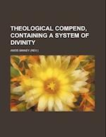 Theological Compend, Containing a System of Divinity af Amos Binney