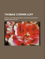 Thomas Corwin Iliff; Apostle of Home Missions in the Rocky Mountains af James David Gillilan