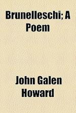 Brunelleschi; A Poem af John Galen Howard