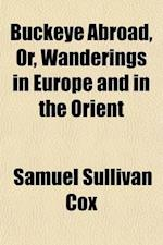Buckeye Abroad, Or, Wanderings in Europe and in the Orient af Samuel Sullivan Cox