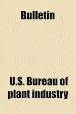 Bulletin (Volume 13) af U. S. Bureau of Plant Industry, United States Bureau of Plant Industry