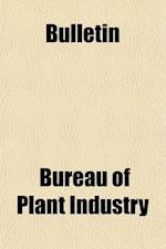 Bulletin Volume 1-11 af United States Bureau of Plant Industry