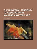 The Universal Tendency to Association in Mankind Analyzed and af John Dunlop