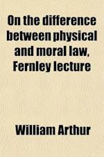 On the Difference Between Physical and Moral Law, Fernley Lecture af William Arthur