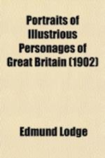 Portraits of Illustrious Personages of Great Britain (Volume 5); With Biographical and Historical Memoirs of Their Lives and Actions af Edmund Lodge