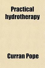 Practical Hydrotherapy; A Manual for Students and Practitioners af Curran Pope