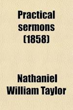 Practical Sermons af Nathaniel William Taylor