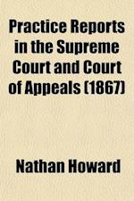 Practice Reports in the Supreme Court and Court of Appeals (Volume 33) af Nathan Howard