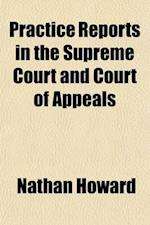Practice Reports in the Supreme Court and Court of Appeals Volume 4 af Nathan Howard