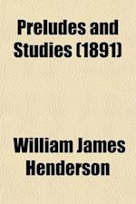 Preludes and Studies; Musical Themes of the Day af William James Henderson