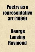 Poetry as a Representative Art (Volume 3); An Essay in Comparative Aesthetics af George Lansing Raymond