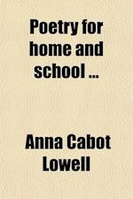 Poetry for Home and School Volume 1-2 af Anna Cabot Lowell, Books Group
