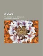 A Club; An Assembly of Good Fellows af Joseph Smith Auerbach