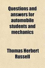 Questions and Answers for Automobile Students and Mechanics; A Book of Self-Instruction for Automobile Students and Mechanics, as Well as for All Thos af Thomas Herbert Russell