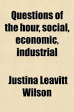 Questions of the Hour, Social, Economic, Industrial; Study Outlines Based on Twenty-Two Volumes in the Debaters' Handbook Series and the af Justina Leavitt Wilson