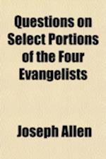 Questions on Select Portions of the Four Evangelists; Part Second Comprising the Principal Discourses and Parables of Our Lord Volume 2 af Joseph Allen