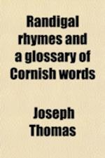 Randigal Rhymes and a Glossary of Cornish Words