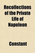 Recollections of the Private Life of Napoleon af Constant