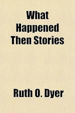 What Happened Then Stories af Ruth O. Dyer