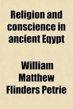 Religion and Conscience in Ancient Eqypt af William Matthew Flinders Petrie, William Matthew Flinders Petrie