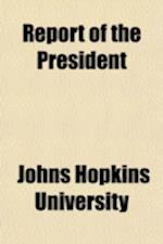 Report of the President af Johns Hopkins University