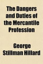 The Dangers and Duties of the Mercantile Profession; An Address Delivered Before the Mercantile Library Association at Its Thirtieth af George Stillman Hillard