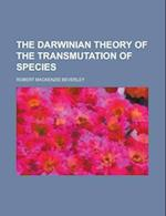 The Darwinian Theory of the Transmutation of Species af Robert Mackenzie Beverley