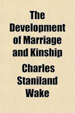 The Development of Marriage and Kinship af Charles Staniland Wake