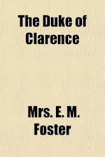 The Duke of Clarence (Volume 4); An Historical Novel af E. M. Foster, Mrs E. M. Foster