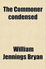 The Commoner Condensed (Volume 6) af William Jennings Bryan