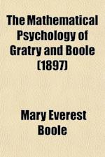 The Mathematical Psychology of Gratry and Boole; Translated from the Language of the Higher Calculus Into That of Elementary Geometry af Mary Everest Boole