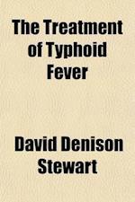 The Treatment of Typhoid Fever af David Denison Stewart