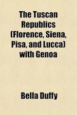 The Tuscan Republics (Florence, Siena, Pisa, and Lucca) with Genoa af Bella Duffy