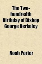 The Two-Hundredth Birthday of Bishop George Berkeley; A Discourse Given at Yale College on the 12th of March, 1885 af Noah Porter