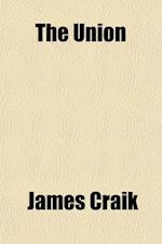 The Union; National and State Sovereignty Alike Essential to American Liberty. a Discourse Delivered in the Hall of the House of af James Craik
