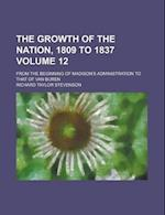 The Growth of the Nation, 1809 to 1837 (Volume 12); From the Beginning of Madison's Administration to That of Van Buren af Richard Taylor Stevenson