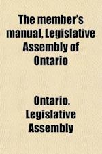 The Member's Manual, Legislative Assembly of Ontario; Legislative Assembly of Ontario af Ontario Legislative Assembly