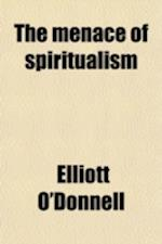 The Menace of Spiritualism af Elliott O'donnell