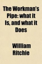 The Workman's Pipe; What It Is, and What It Does. a Lecture af William Ritchie, Rev William Ritchie