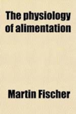 The Physiology of Alimentation af Martin Fischer