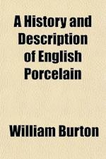 A History and Description of English Porcelain af William Burton